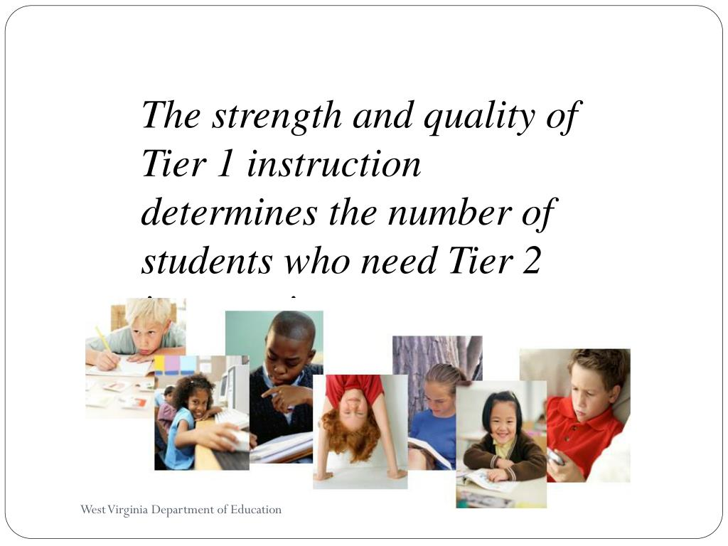 The strength and quality of Tier 1 instruction determines the number of students who need Tier 2 intervention…