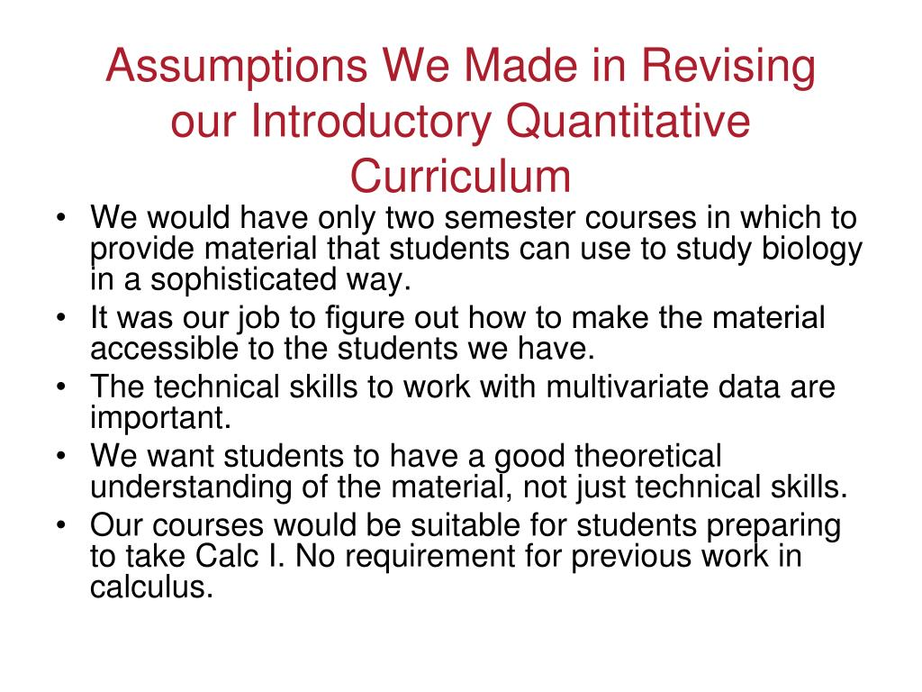 Assumptions We Made in Revising our Introductory Quantitative Curriculum