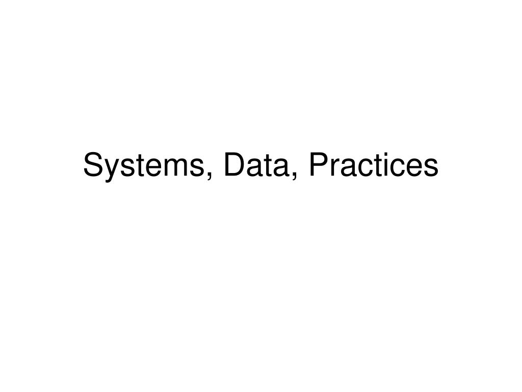 Systems, Data, Practices