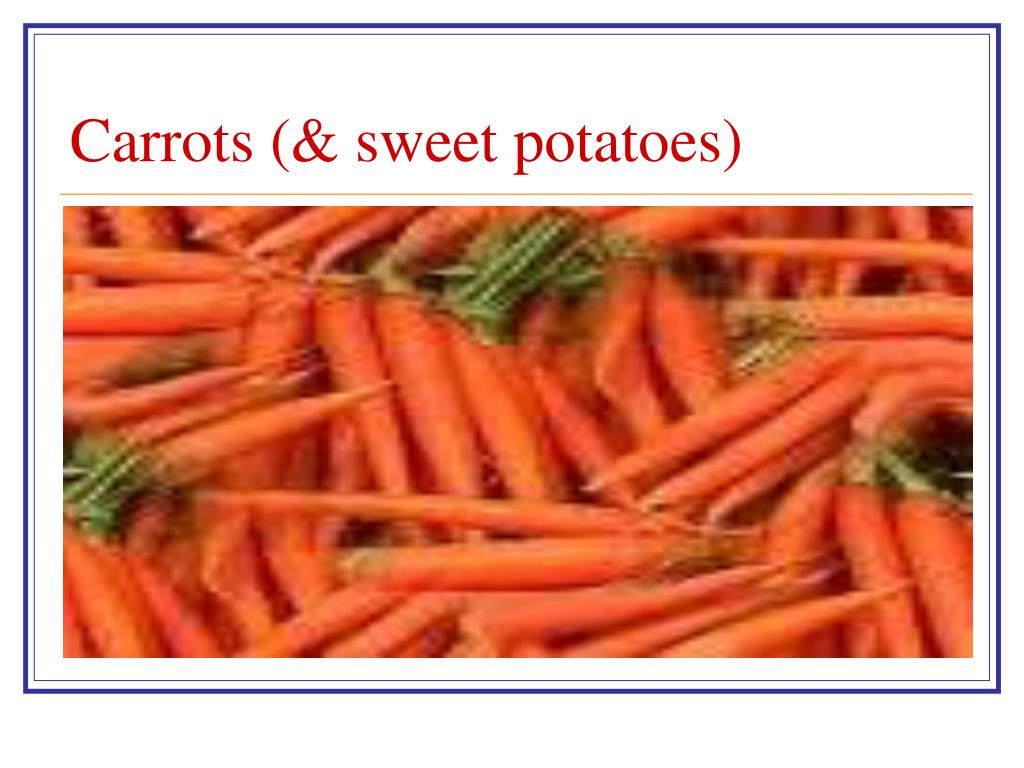 Carrots (& sweet potatoes)
