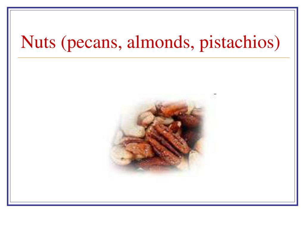 Nuts (pecans, almonds, pistachios)