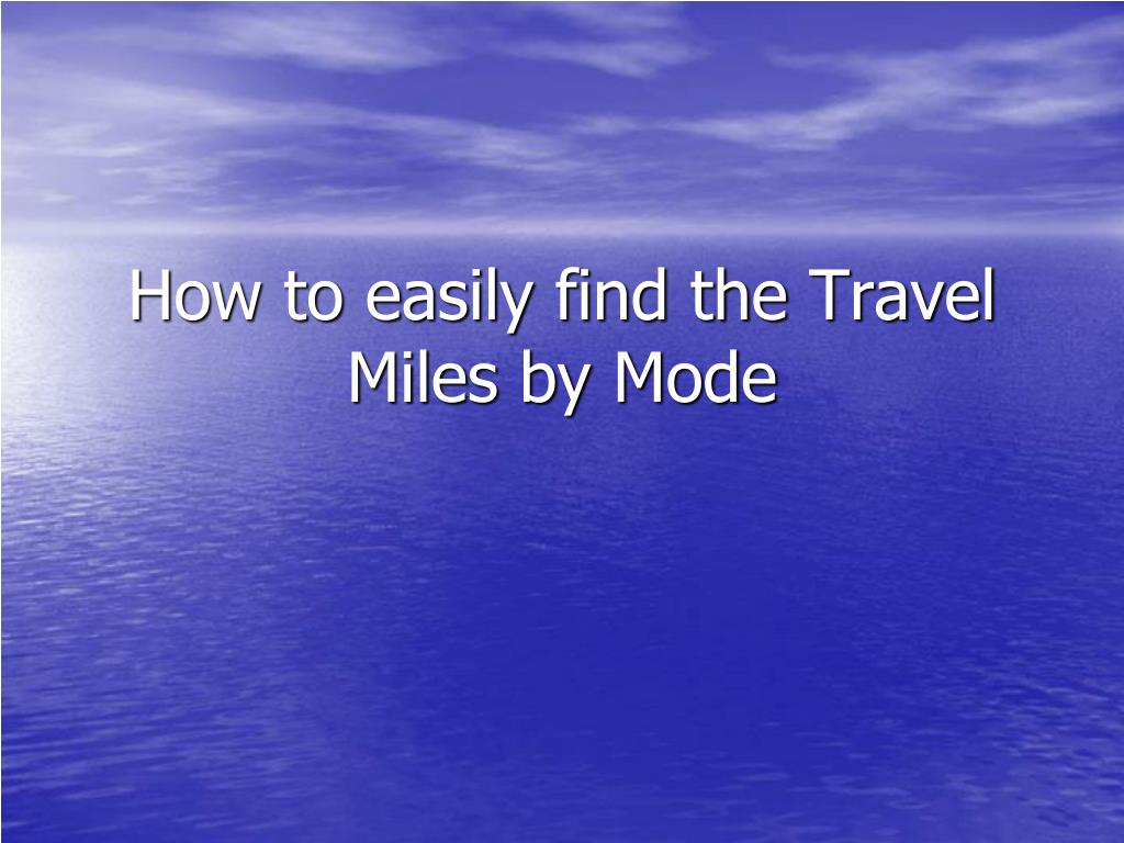 how to easily find the travel miles by mode l.