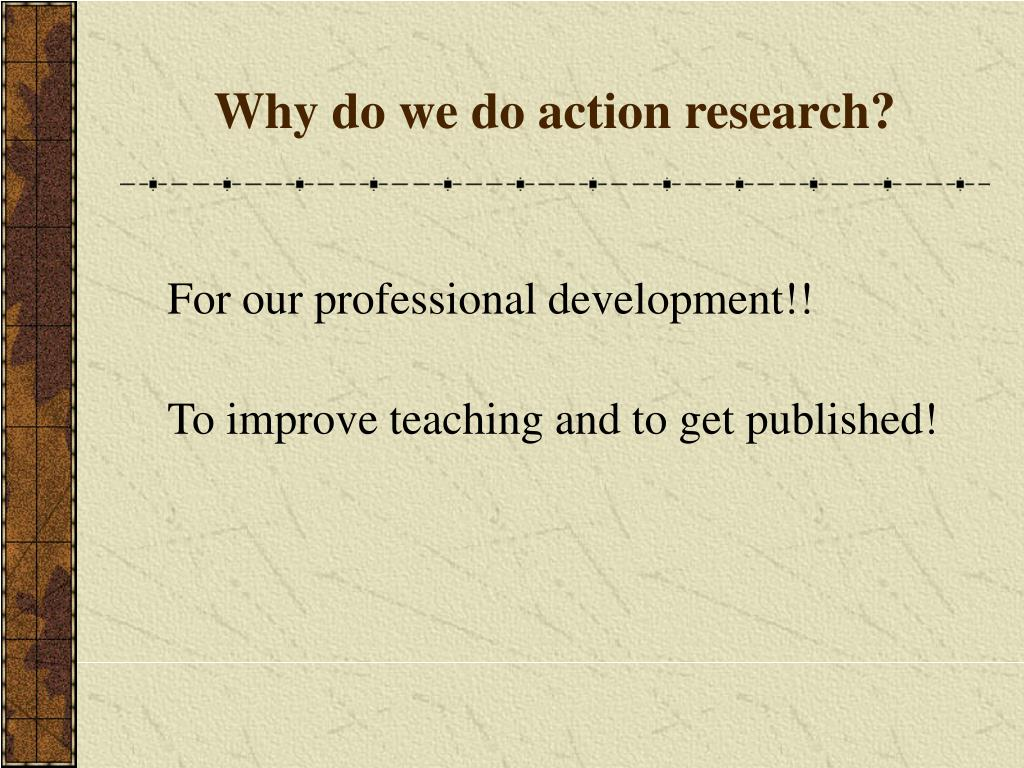 Why do we do action research?