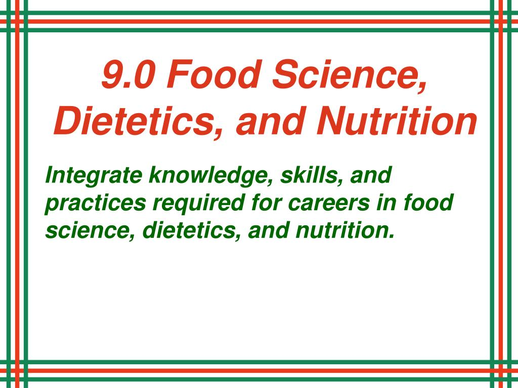9.0 Food Science, Dietetics, and Nutrition