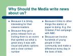 why should the media write news about us
