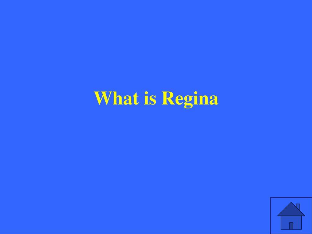 What is Regina