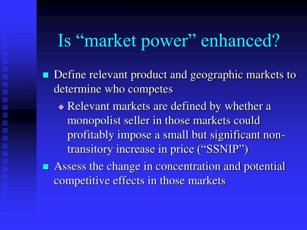 "Is ""market power"" enhanced?"