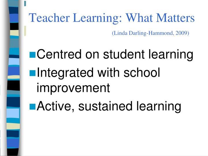 Teacher Learning: What Matters