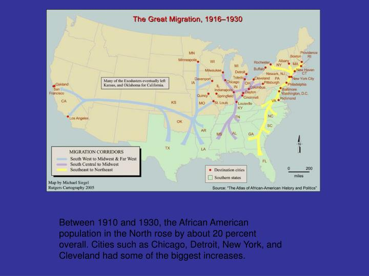 Between 1910 and 1930, the African American population in the North rose by about 20 percent overall...