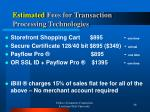 estimated fees for transaction processing technologies