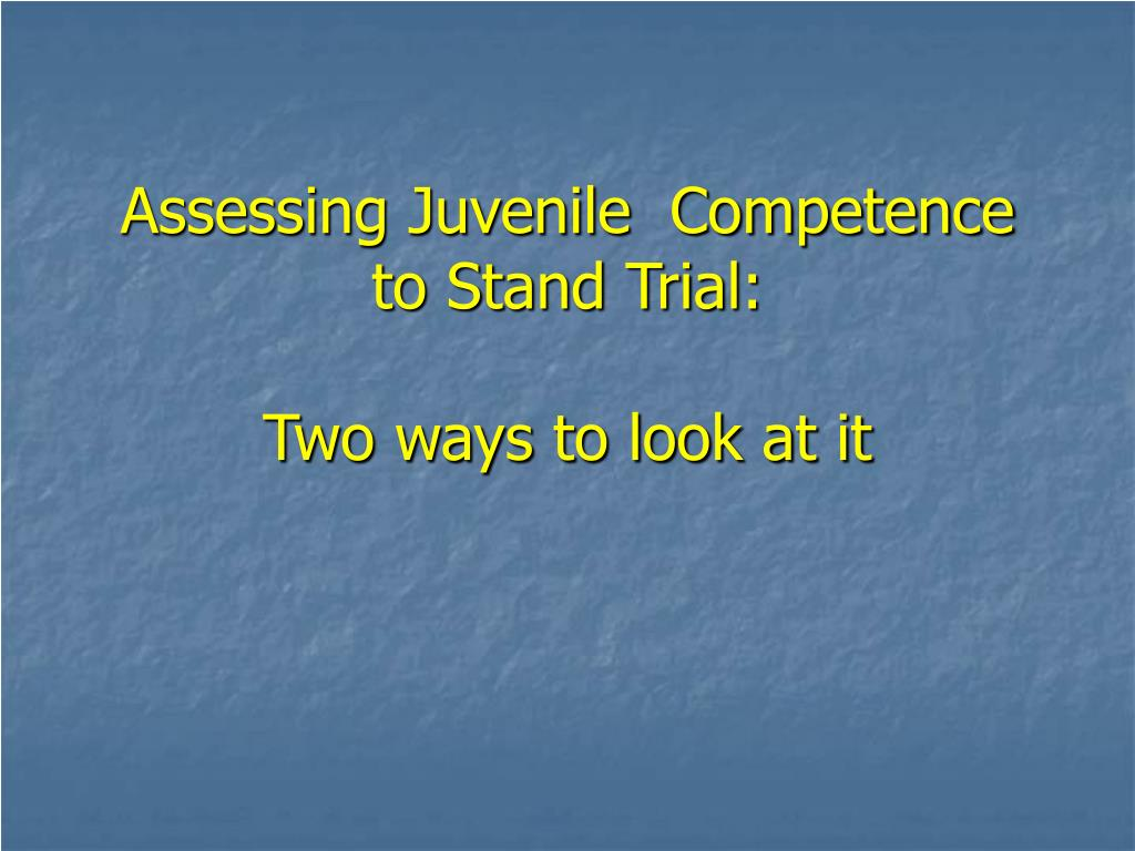 Assessing Juvenile  Competence to Stand Trial: