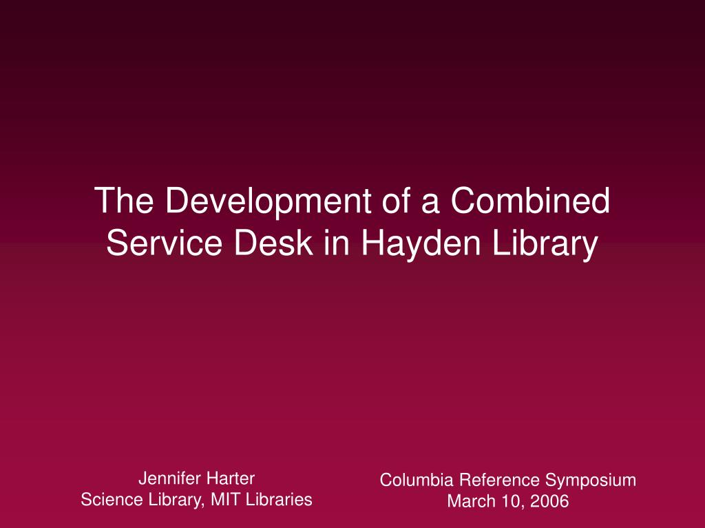 the development of a combined service desk in hayden library l.
