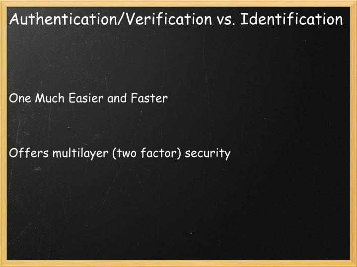 Authentication verification vs identification