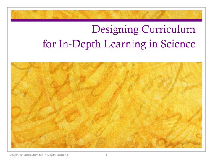 Designing curriculum for in depth learning in science