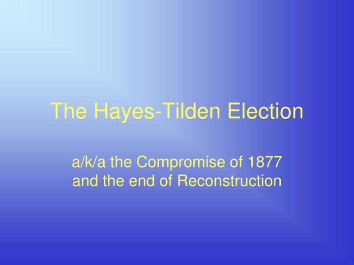 The hayes tilden election