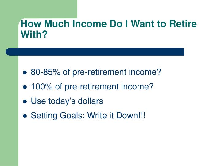 How much income do i want to retire with