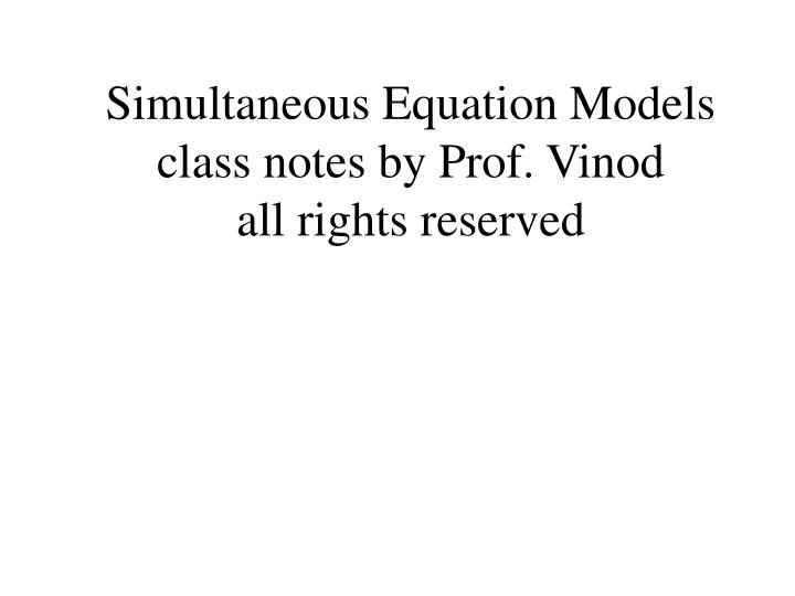 Simultaneous equation models class notes by prof vinod all rights reserved