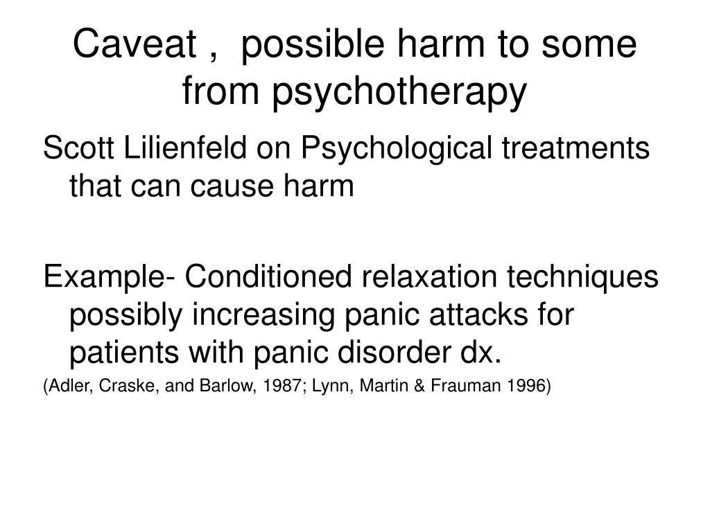 Caveat ,  possible harm to some from psychotherapy