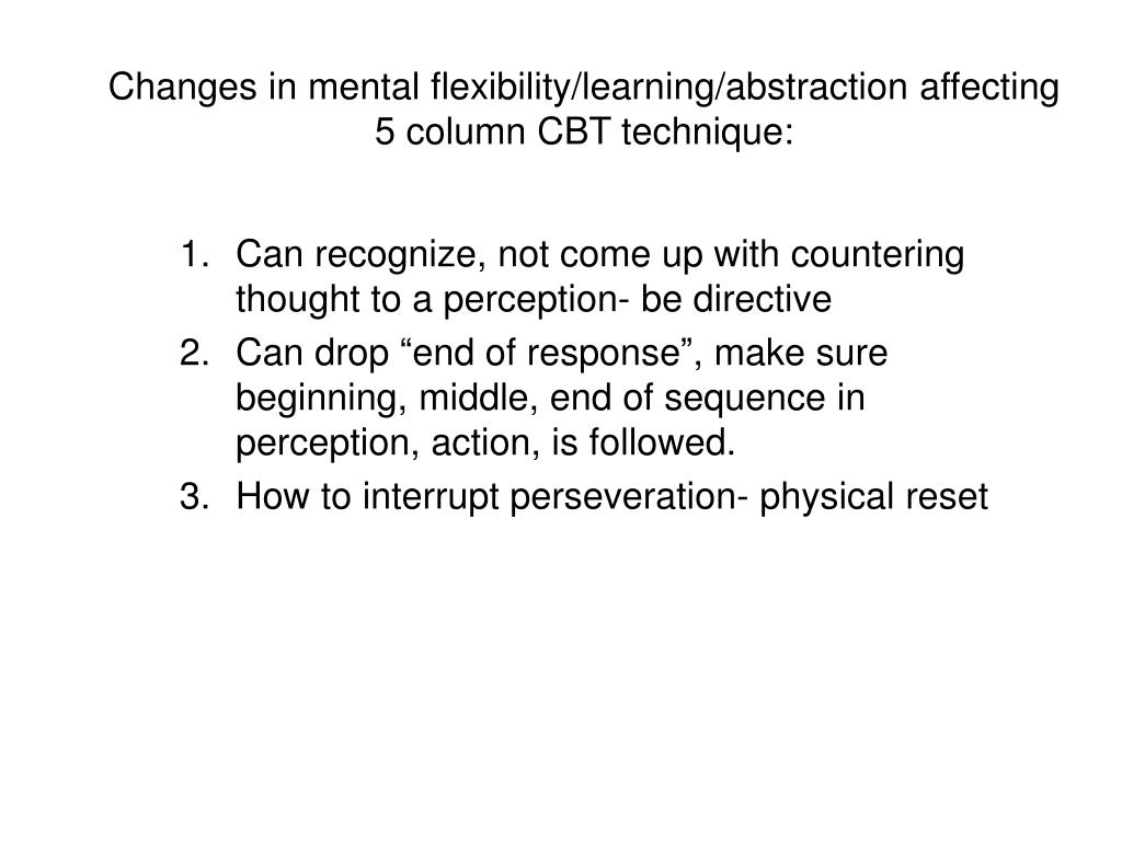 Changes in mental flexibility/learning/abstraction affecting