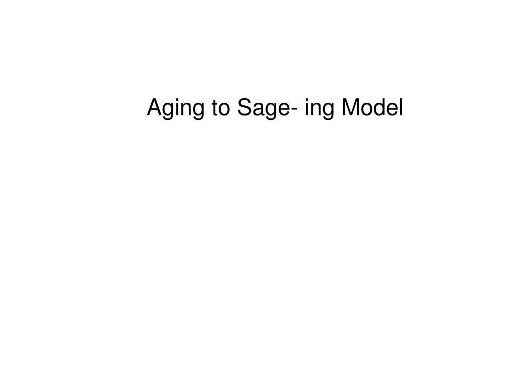 Aging to Sage- ing Model