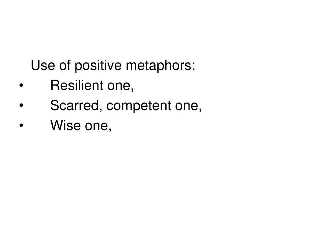 Use of positive metaphors: