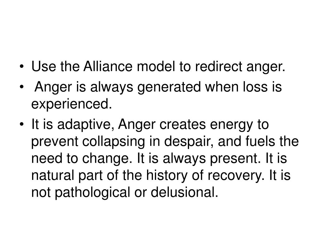 Use the Alliance model to redirect anger.