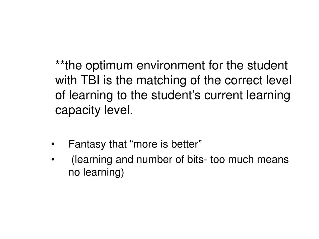 **the optimum environment for the student with TBI is the matching of the correct level of learning to the student's current learning capacity level.