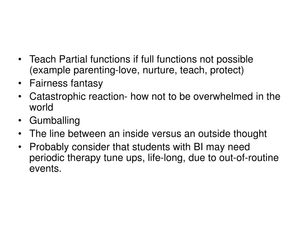 Teach Partial functions if full functions not possible (example parenting-love, nurture, teach, protect)
