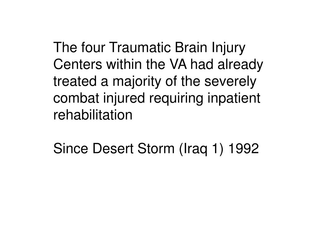 The four Traumatic Brain Injury Centers within the VA had already treated a majority of the severely combat injured requiring inpatient  rehabilitation