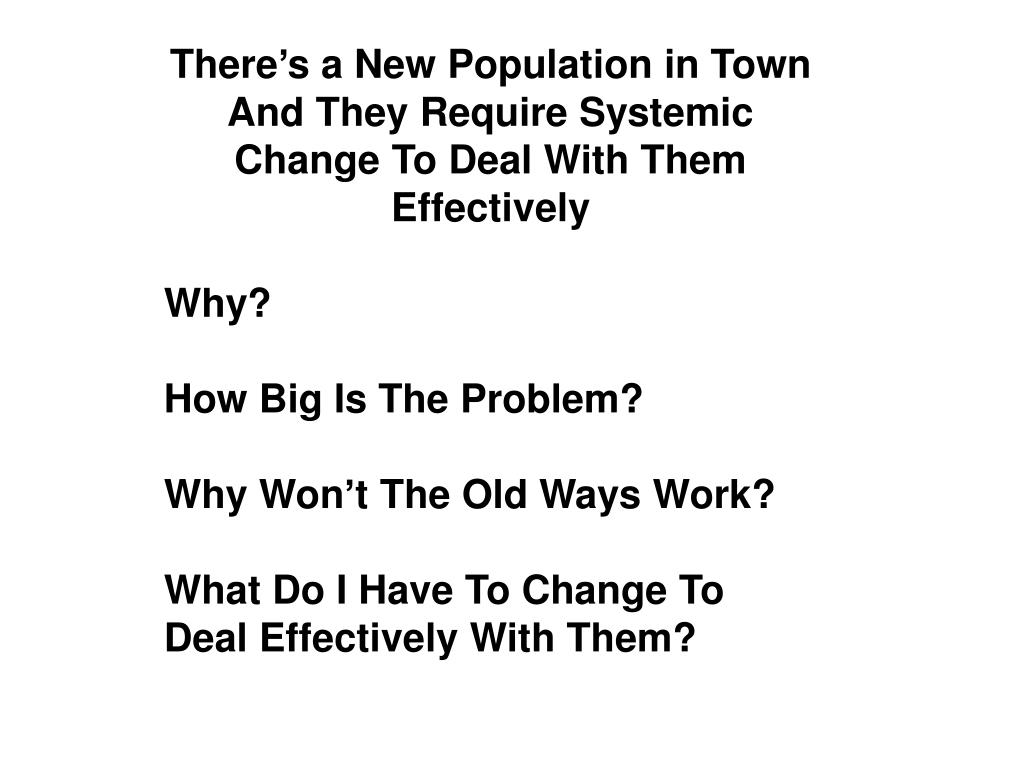 There's a New Population in Town And They Require Systemic Change To Deal With Them Effectively