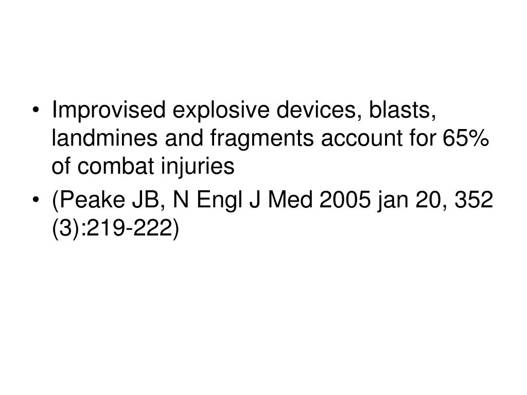 Improvised explosive devices, blasts, landmines and fragments account for 65% of combat injuries