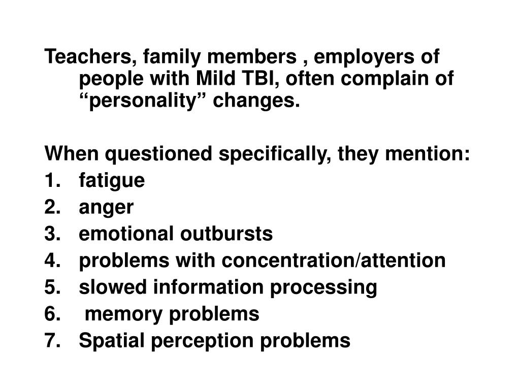 """Teachers, family members , employers of people with Mild TBI, often complain of  """"personality"""" changes."""