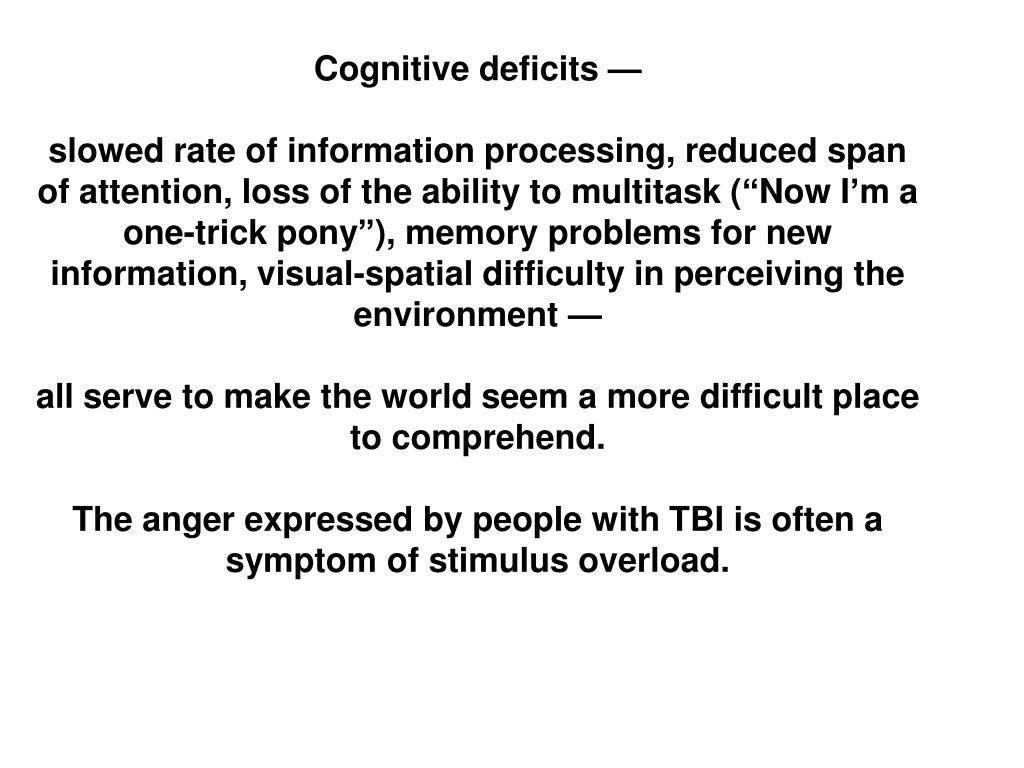 Cognitive deficits —
