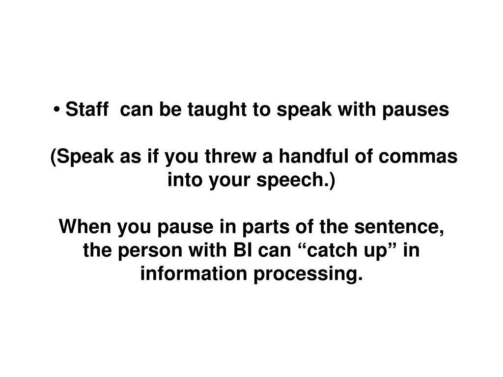 • Staff  can be taught to speak with pauses