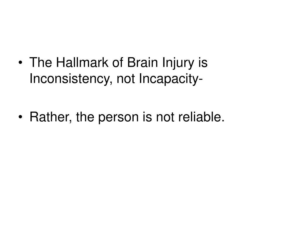 The Hallmark of Brain Injury is Inconsistency, not Incapacity-