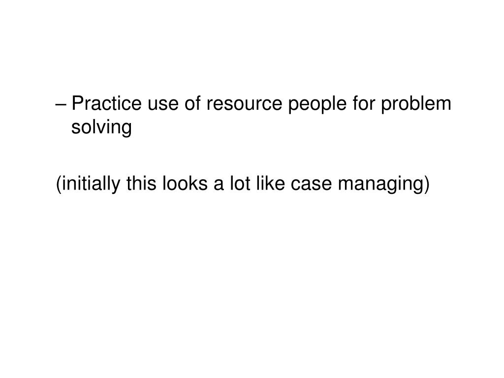 Practice use of resource people for problem solving