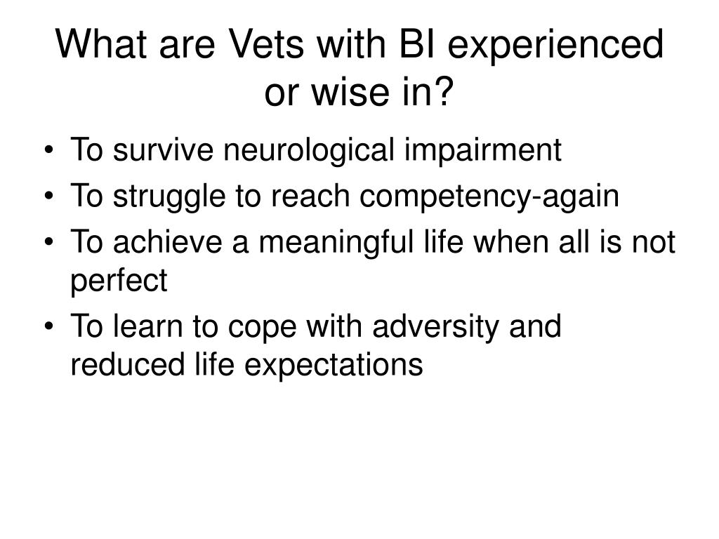 What are Vets with BI experienced or wise in?