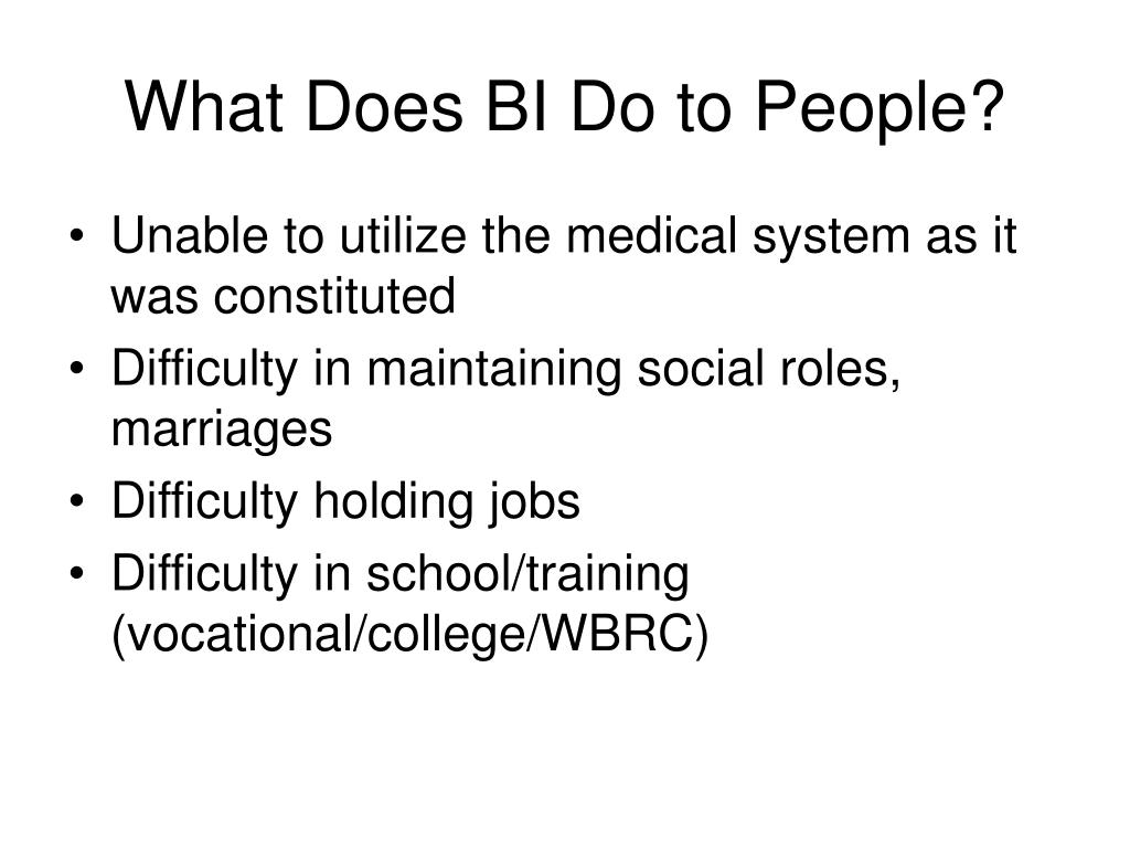 What Does BI Do to People?