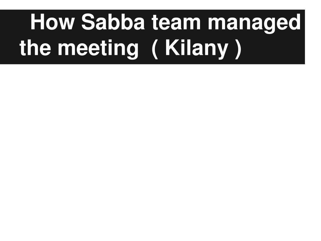 How Sabba team managed the meeting  ( Kilany )