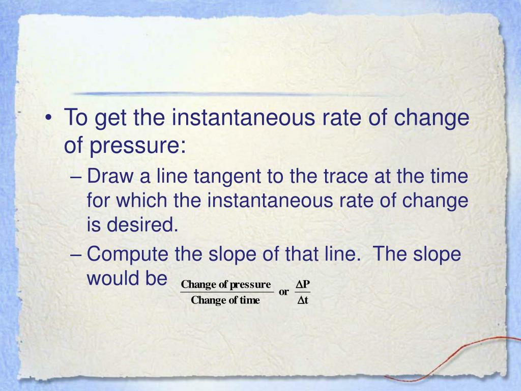 To get the instantaneous rate of change of pressure: