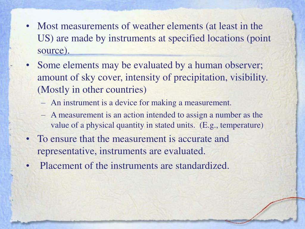Most measurements of weather elements (at least in the US) are made by instruments at specified locations (point source).