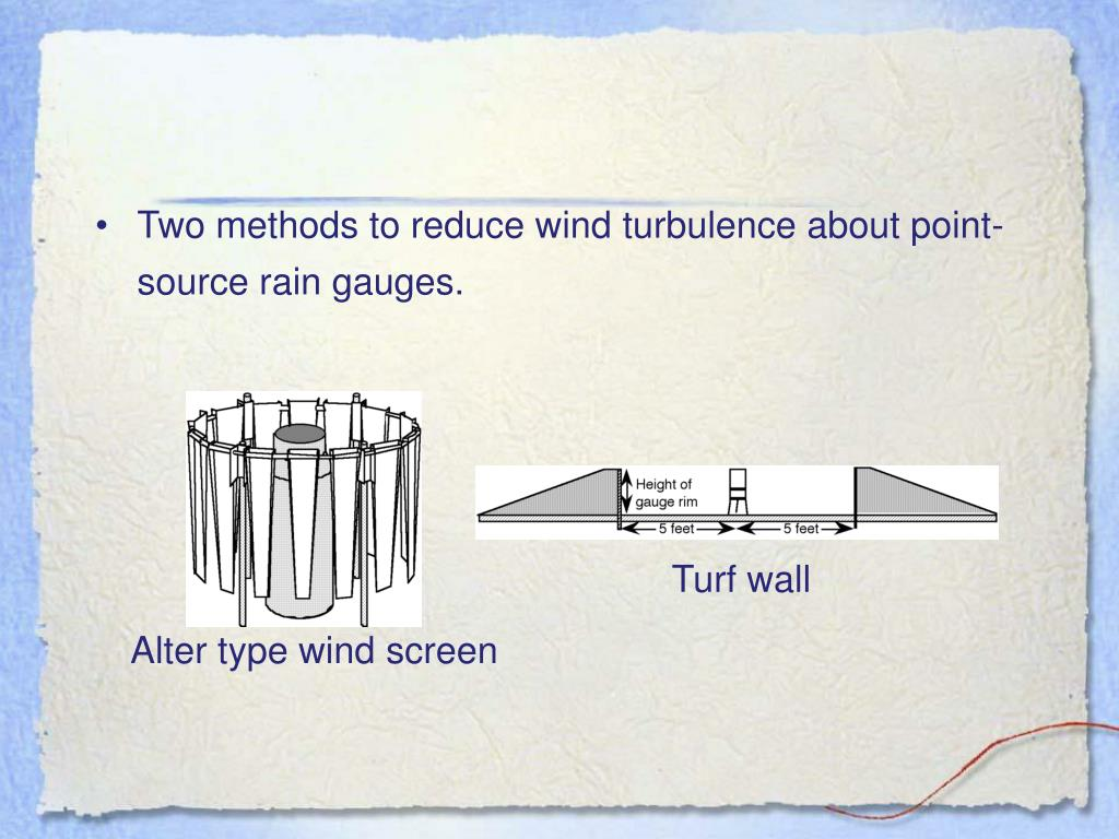 Two methods to reduce wind turbulence about point-source rain gauges.