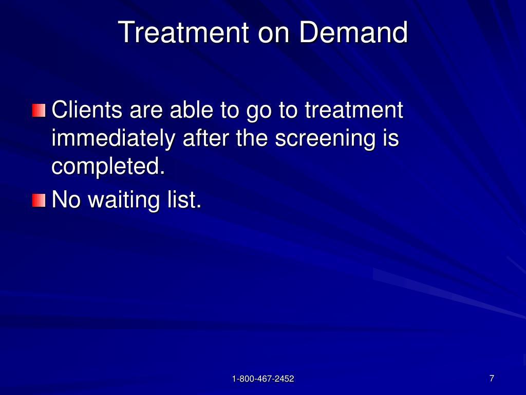 Treatment on Demand
