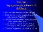 transient hypogammaglobulinemia of childhood