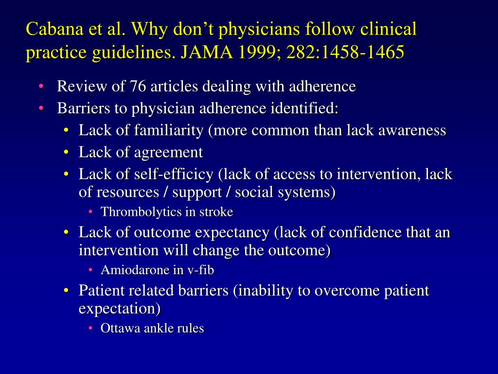 Cabana et al. Why don't physicians follow clinical practice guidelines. JAMA 1999; 282:1458-1465