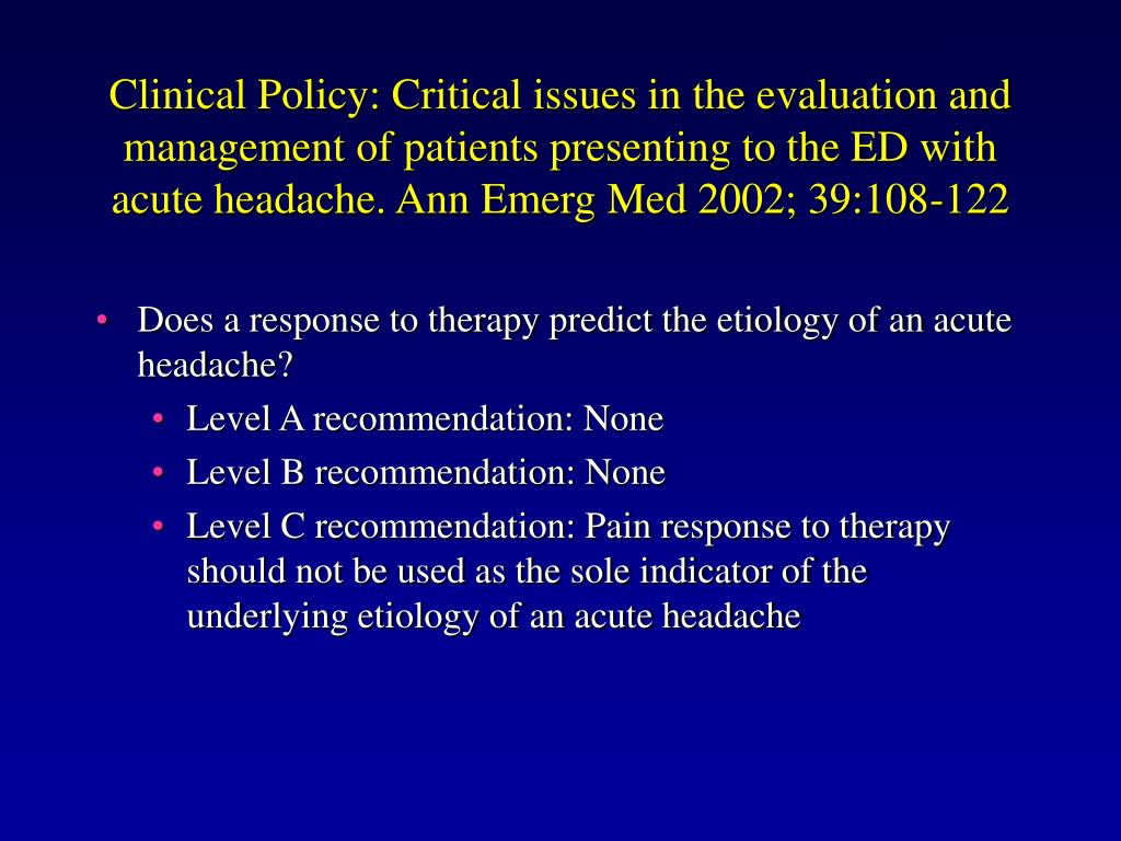 Clinical Policy: Critical issues in the evaluation and management of patients presenting to the ED with acute headache. Ann Emerg Med 2002; 39:108-122