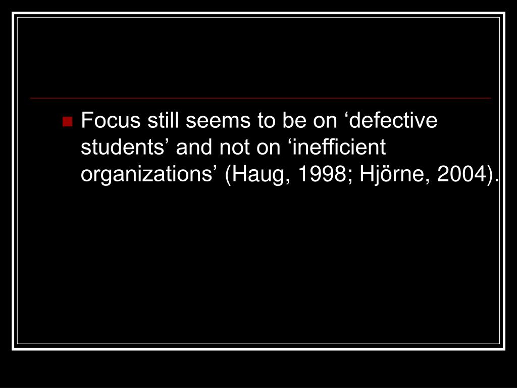 Focus still seems to be on 'defective students' and not on 'inefficient organizations'