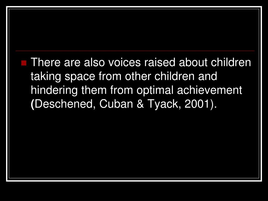 There are also voices raised about children taking space from other children and hindering them from optimal achievement