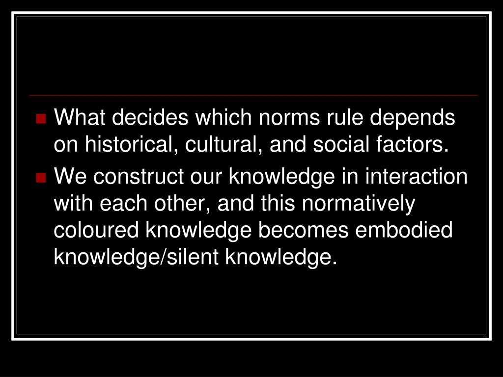 What decides which norms rule depends on historical, cultural, and social factors.