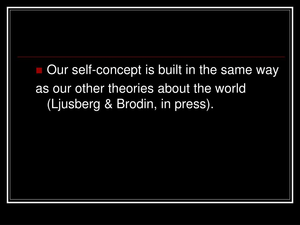 Our self-concept is built in the same way